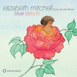 Blue Clouds by Elizabeth Mitchell & You Are My Flower